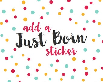 Add a Just Born Sticker - Monthly Baby Stickers