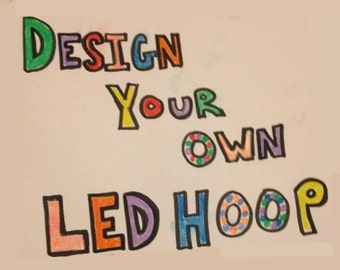Design Your Own Custom LED hoop