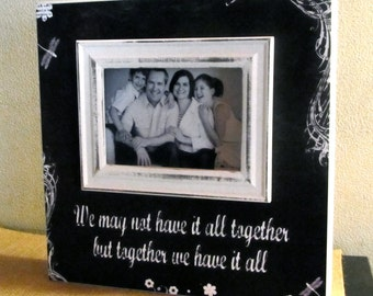 We may not have it all together but together we have it all Picture Frame Sign Frame Family Photo Picture Frame Black White Chalkboard Style