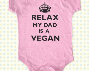 Relax My Dad - Mom - Aunt - Uncle - Grandpa - Is a Vegan Baby One Piece Bodysuit, infant, Toddler, Youth Shirt