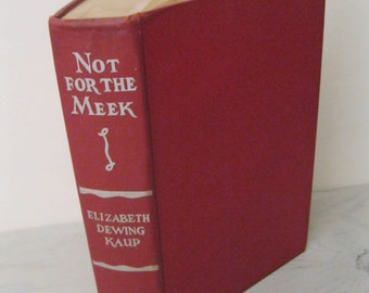 Vintage Historical Fiction - Not For The Meek - First Edition - 1941 - First Printing - Steel Industry