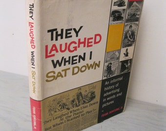 Vintage Advertising - They Laughed When I Sat Down: An Informal History Of Advertising In Words and Pictures - First Edition - 1959