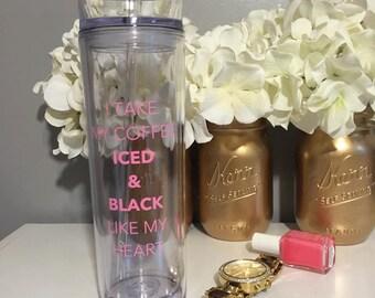 I Take My Coffee Iced & Black Like My Heart Skinny Tumbler Cup