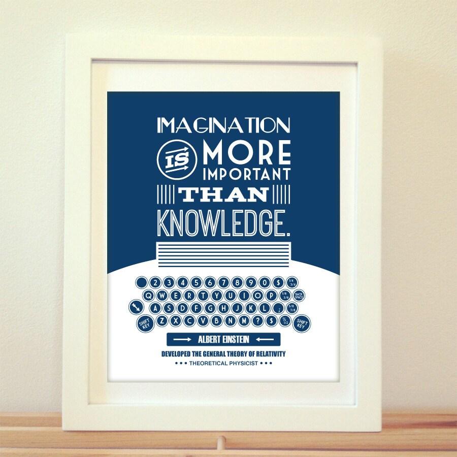 Einstein Quotes Imagination Is More Important Than Knowledge: Imagination Is More Important Than Knowledge Albert Einstein