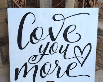 Love You More Primitive Wood Sign