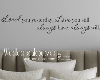 Loved you yesterday love you still always have always will wall decal - love wall decal - master bedroom wall decal