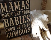 Mamas Don't let your babies grow up to be cowboys Wall Decor Primitive Cowboy Rustic