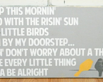 Every little thing gonna be alright - three little birds - Distressed Word Sign - Home Decor - Bob Marley - Sign with Birds