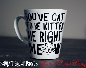 You've cat to kitten me right meow Mug