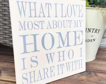 What i love most about my home is who i share it with wooden plaque - Handmade - Shabby chic vintage sign