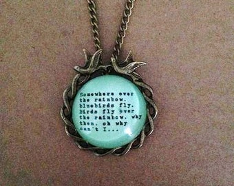 Somewhere Over The Rainbow - Wizard of Oz Quote Necklace -  Handmade Unique