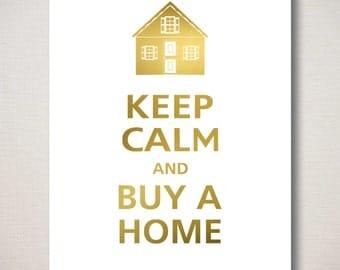KEEP CALM and Buy A Home, GENUINE Foil Art Print, Modern Home Wall Decor