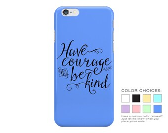 Have Courage and Be Kind Phone Case - Pastel Phone Case - Cinderella Movie Quote - iPhone 7 - Samsung Galaxy S8
