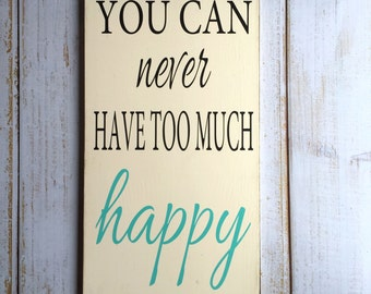 You Can Never Have Too Much Happy- Hand Painted Typography Sign