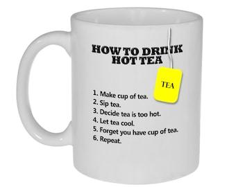 How to Drink Hot Tea Funny Tea Mug or Cup - Tea Lover's Gift - Gag Gift Mug