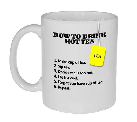 How To Drink Hot Tea Funny Tea Mug Or Cup Tea Lover 39 S
