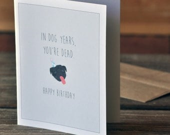 In Dog Years You're Dead Birthday Card