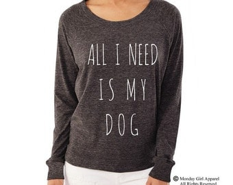 All I Need is my DOG shirt funny Ladies Alternative Apparel Raglan Pullover Long Sleeve Shirt