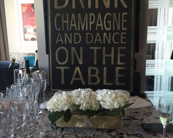 Time To Drink Champagne And Dance On The Table Wooden Sign
