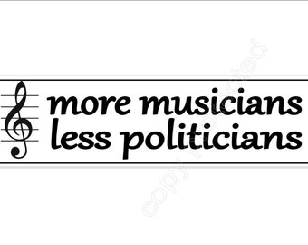 Funny car bumper sticker. more musicians less politicians 220 mm music musicians decal