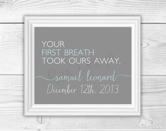 Your first breath took ours away Quote Printable with babies name and DOB / nursery art / gift / wall art / customizable colors