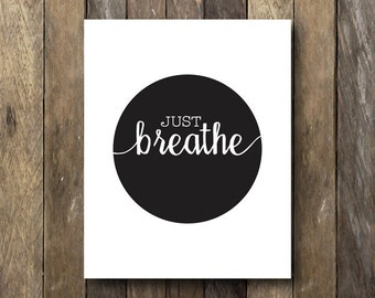 Just Breathe Art Print - Instant Dowload - Digital Art Print - Inspirational Quote Print - Motivational Wall Decor - Just Breathe Printable
