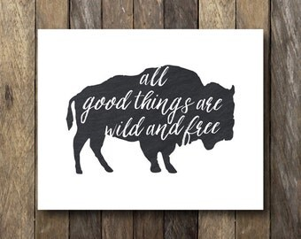 All Good Things Are Wild and Free - Buffalo Wall Art - Wild and Free Printable - Buffalo Print - Instant Download - Wild and Free Print