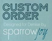Custom Order Reserved for Denise