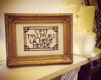 "KIT- French ""Always The Same Sh*t"" Cross Stitch"
