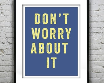 Don't Worry About It Typography quote letterpress style poster art print, inspirational typographic print