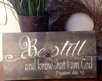Be still and know that I am God. Psalm 46:10 wooden sign
