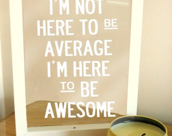 I'm Not Here to Be Average I'm Here to Be Awesome Frame