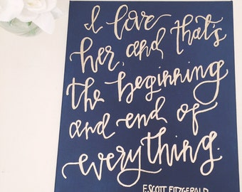 I love her and that is the beginning and end of everything. // F. Scott Fitzgerald - Print