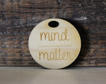 pendant, wood, necklace, keychain,gift,mind over matter,positive,inspirational,motivational,quote