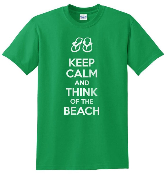 Keep Calm and Think Of The Beach Funny Good Positive Shirts