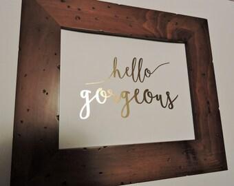 Hello Gorgeous Gold Foil Print