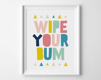 Wipe Your Bum, Bathroom Wall Decor, Kids Bathroom Art, Art for Bathroom, Colorful Wall Art, Bath Room Decor, Nursery Wall Decor
