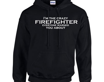 I'm The Crazy Firefighter Everyone Warned You About.  Mens Hoodie.  Men Occupation. Firefighter Hoodie.