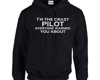 I'm The Crazy Pilot Everyone Warned You About.  Mens Hoodie.  Men Occupation. Crazy Pilot Hoodies. Flying Planes.
