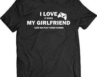 Funny I Love It When My Girlfriend Lets Me Play Video Games Gift Shirt Mens Father Christmas Dad Cool Gift Friend College Nerd T-shirt Tee