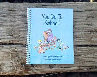 You Go To School!  Children's book to ease school separation anxiety and learn the school routine.