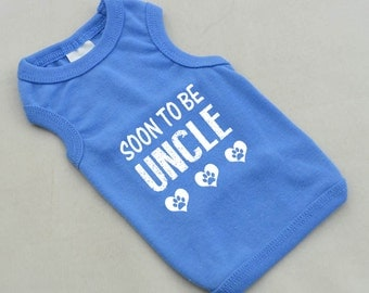 Soon To Be Uncle Dog Shirt. Small Pet Clothes. Custom Dog Tank Tops. Gift for Expecting Mother.
