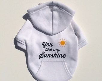 You Are My Sunshine Dog Hoodie. White Sweatshirt w/ Black Rustic Font & Sun. Cute Dog Clothes. Adorable Pet Apparel. Custom Design.