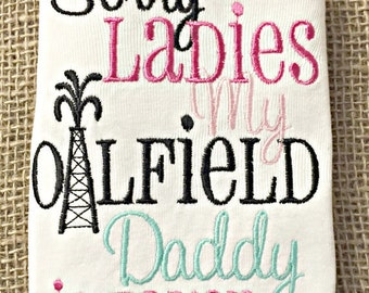 Sorry Ladies my Oilfield Daddy is Taken Baby Girl Shirt