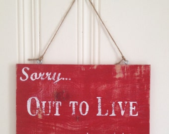 Sorry, Out to Live - Wood Sign, Rustic, Distressed, Red, Home Decor