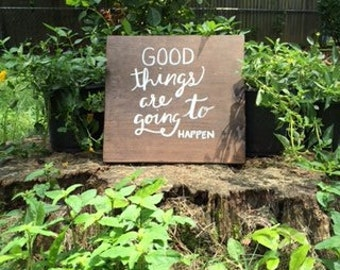 Good Things Are Going To Happen Wooden Sign
