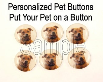 "6 Personalized Pet Buttons.  Put Your Pet on a Sewing Button. 3/4"" or 20 mm"