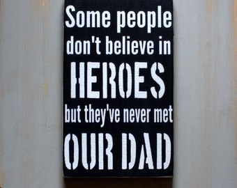 Some People Don't Believe in Heroes But They've Never Met Our Dad Black and White Painted Wood Sign, Father's Day Gift, Signs for Men