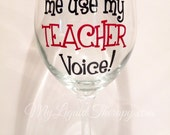 Don't make me use my Teacher Voice! Vinyl Wine Glass Funny, Humorous, Gift (Made to Order)