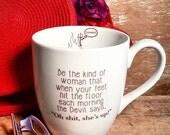 Be The Kind Of Woman Mug,  Devil Says Oh Sh*T, Coffee Cup, Inspirational, Quote,  Large 14 oz Handmade Mug, Snarky Humor
